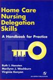 Home Care Nursing Delegation Skills : A Handbook for Practice, Hansten, Ruth I. and Washburn, Marilynn J., 0834212331