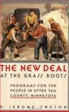 The New Deal at the Grassroots : Programs for the People in Otter Tail County, Minnesota, Tweton, D. Jerome, 0873512332