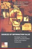 Sources of Information Value : The Demise of the Telecommunications Industry and the Rise of the Information Industries, Ricart-Costa, Joan E. and Subirana, Brian, 1403912335