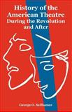 History of the American Theatre : During the Revolution and After, George O. Seilhamer, 1410222330