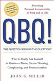 QBQ! the Question Behind the Question, John G. Miller and John C. Miller, 0399152334