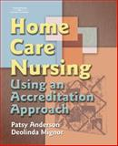 Home Care Nursing : Using an Accreditation Approach, Patsy Anderson, Deolinda Mignor, 1401852335