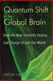Quantum Shift in the Global Brain, Ervin Laszlo, 1594772339