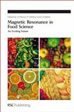 Magnetic Resonance in Food Science : An Exciting Future, Royal Society of Chemistry Staff, 1849732337