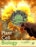 Plant Cell Biology : From Astronomy to Zoology, Wayne, Randy, 0123742331