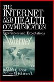 The Internet and Health Communication : Experiences and Expectations, Rice, Ronald E. and Katz, James E., 0761922334