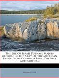 The Life of Israel Putnam, Major-General in the Army of the American Revolution, William Cutter, 127702233X
