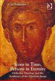 Icons in Time, Persons in Eternity : Orthodox Theology and the Aesthetics of the Christian Image, Tsakiridou, C. A., 1409472337