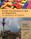 Polish Vocabulary in Use for Beginners, Marta Alexander, 1478232331