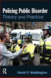 Policing Public Disorder : Theory and Practice, Waddington, David, 1843922339