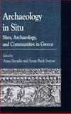 Archaeology in Situ : Sites, Archaeology, and Communities in Greece, Buck Sutton, Susan and Stroulia, Anna, 0739132342