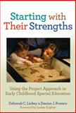 Starting with Their Strengths : Using the Project Approach in Early Childhood Special Education, Lickey, Deborah C. and Powers, Denise J., 0807752347