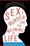 Sex, Murder, and the Meaning of Life, Douglas T. Kenrick, 0465032346