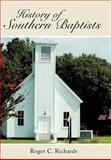 History of Southern Baptists, Roger C. Richards, 1462722342