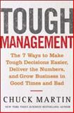 Tough Management : The 7 Winning Ways to Make Tough Decisions Easier, Deliver the Numbers, and Grow the Business in Good Times and Bad, Martin, Chuck, 0071452346
