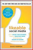 Likeable Social Media : How to Delight Your Customers, Create an Irresistible Brand, and Be Generally Amazing on Facebook (And Other Social Networks), Kerpen, Dave, 0071762345