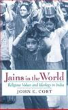 Jains in the World : Religious Values and Ideology in India, Cort, John E., 0195132343