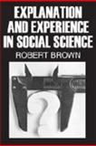Explanation and Experience in Social Science, Brown, Robert, 0202362345