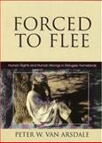Forced to Flee : Human Rights and Human Wrongs in Refugee Homelands, Van Arsdale, Peter W., 0739112341