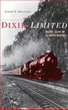 Dixie Limited : Railroads, Culture, and the Southern Renaissance, Millichap, Joseph R., 0813122341