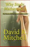 Why Study Mathematics, David R. Mitchell, 1607032341