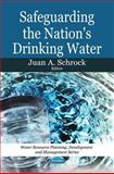 Safeguarding the Nation's Drinking Water, Juan A. Schrock, 1607412349