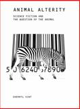 Animal Alterity : Science Fiction and the Question of the Animal, Vint, Sherryl, 1846312345