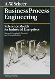 Business Process Engineering : Reference Models for Industrial Enterprises, Scheer, August-Wilhelm, 3540582347