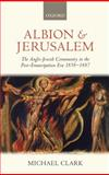 Albion and Jerusalem : The Anglo-Jewish Community in the Post-Emancipation Era, Clark, Michael, 0199562342