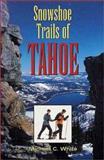 Snowshoe Trails of Tahoe, Michael C. White, 0899972349