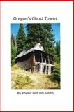 Oregon's Ghost Towns, Jim Smith, 146645234X