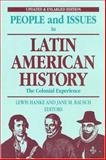 People and Issues in Latin American History : The Colonial Experience, Hanke, Lewis and Rausch, Jane M., 1558762345