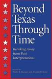 Beyond Texas Through Time : Breaking Away from Past Interpretations, , 1603442340