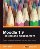 Moodle 1.9 Testing and Assessment : Develop and Evaluate Quizzes and Tests Using Moodle Modules, Myrick, Jason, 1849512345