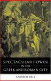 Spectacular Power in the Greek and Roman City, Bell, Andrew, 0199242348