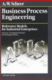 Business Process Engineering : Reference Models for Industrial Enterprises, Scheer, August-Wilhelm, 0387582347