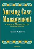 Nursing Case Management : A Practical Guide to Success in Managed Care, Powell, Suzanne K., 0397552343