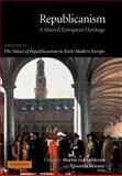 Republicanism - A Shared European Heritage Vol. 2 : The Values of Republicanism in Early Modern Europe, , 0521672341
