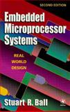 Embedded Microprocessor Systems : Real World Design, Ball, Stuart R., 075067234X
