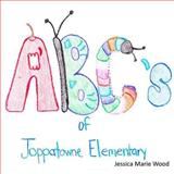 ABC's of Joppatowne Elementary, Jessica Wood, 1477572341