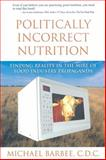 Politically Incorrect Nutrition, Michael Barbee, 1890612340