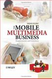 The Mobile Multimedia Business : Requirements and Solutions, Eylert, Bernd, 047001234X