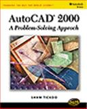 AutoCAD 2000 : A Problem Solving Approach, Tickoo, Sham, 0766812340
