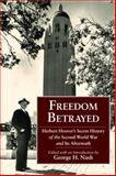 Freedom Betrayed : Herbert Hoover's Secret History of the Second World War and Its Aftermath, , 0817912347