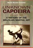 Unknown Capoeira, Volume Two, Ricardo Cachorro, 1583942343