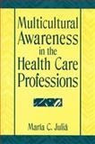 Multicultural Awareness in the Health Care Professions, Julia, Maria C. and Burgos-Ocasio, Hilda, 0131422340