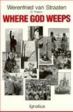 Where God Weeps, Werenfried Van Straaten, 0898702348