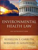 Environmental Health Law : An Introduction, Carruth, Russelyn S. and Goldstein, Bernard D., 111816234X