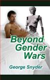 Beyond Gender Wars, George Snyder, 149925234X