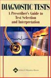 Diagnostic Tests : A Prescriber's Guide to Test Selection and Interpretation, Lippincott Williams and Wilkins Staff and Springhouse Publishing Company Staff, 1582552347